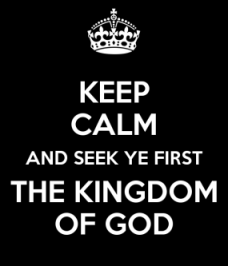 keep-calm-and-seek-ye-first-the-kingdom-of-god-1